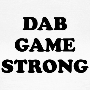 Dab game strong Tee shirts - T-shirt Femme
