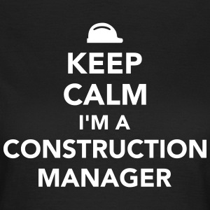 Keep calm I'm construction manager T-Shirts - Frauen T-Shirt