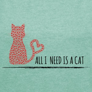 all i need is a cat T-Shirts - Frauen T-Shirt mit gerollten Ärmeln