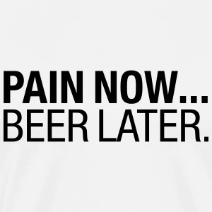 Pain Now - Beer Later T-Shirts - Männer Premium T-Shirt
