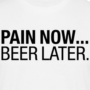 Pain Now - Beer Later T-Shirts - Männer T-Shirt