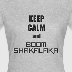 Keep Calm and Boom Shakalaka - T-shirt Femme