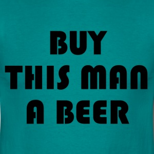 Buy this man a beer T-Shirts - Men's T-Shirt