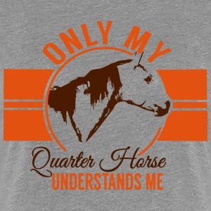 Only my quarter horse... T-Shirts - Women's Premium T-Shirt
