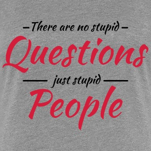 There are no stupid questions T-Shirts - Frauen Premium T-Shirt