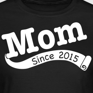 Mom Since 2015 T-Shirts - Women's T-Shirt
