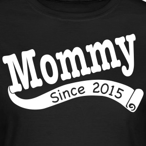 Mommy Since 2015 T-Shirts - Women's T-Shirt