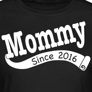 Mommy Since 2016 T-Shirts - Women's T-Shirt