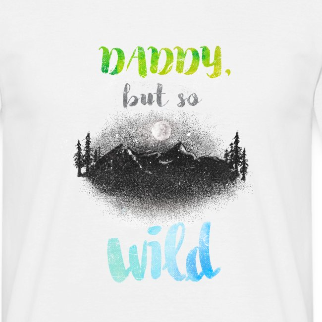 Daddy but so Wild  // Adult Shirt