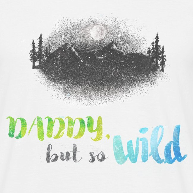 Daddy but so Wild // shirt Adult