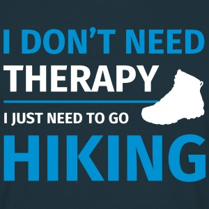 I don't need therapy I just need to go hiking T-shirts - Mannen T-shirt