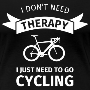 I don't neet therapy I just need to go cycling T-Shirts - Women's Premium T-Shirt