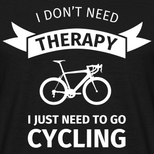 I don't neet therapy I just need to go cycling T-shirts - Mannen T-shirt