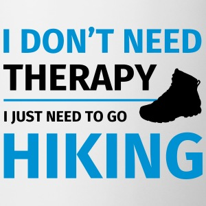 I don't need therapy I just need to go hiking Tassen & Zubehör - Tasse