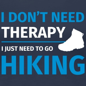 I don't need therapy I just need to go hiking Tee shirts - T-shirt Premium Femme