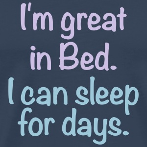 I'm great in bed. I can sleep for days. schlafen - Männer Premium T-Shirt