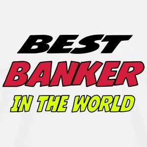 Best banker in the world T-Shirts - Men's Premium T-Shirt