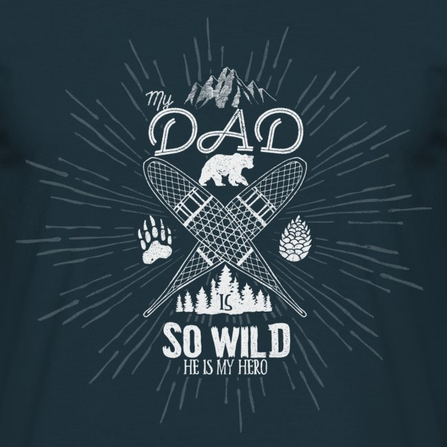 My Dad is So Wild, He's my Hero // Adult shirt