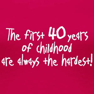 the first 40 years of childhood. Birthday Party - Frauen Premium T-Shirt