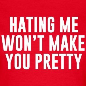 Hating won't make you pretty T-shirts - Vrouwen T-shirt