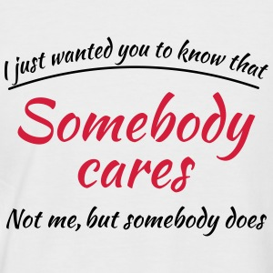 Just wanted you to know that somebody cares T-Shirts - Männer Baseball-T-Shirt
