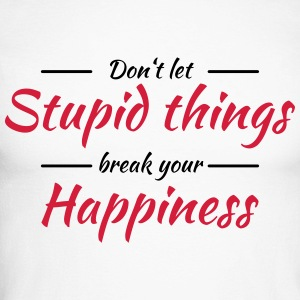 Don't let stupid things break your happiness Shirts met lange mouwen - Mannen baseballshirt lange mouw