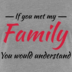 If you met my family you would understand Camisetas - Camiseta premium mujer