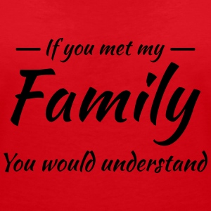 If you met my family you would understand T-Shirts - Women's V-Neck T-Shirt