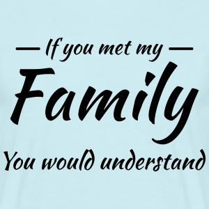 If you met my family you would understand Camisetas - Camiseta hombre