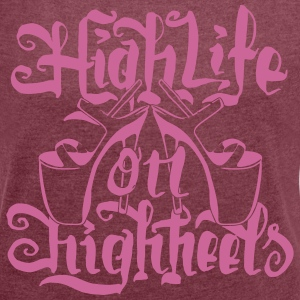 High Life On HighHeels T-Shirts - Frauen T-Shirt mit gerollten Ärmeln
