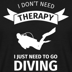 I don't neet therapy I just need to go diving T-shirts - Mannen T-shirt
