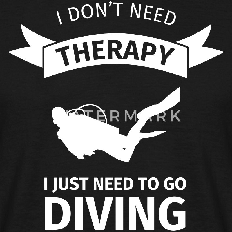 I don't neet therapy I just need to go diving Camisetas - Camiseta hombre