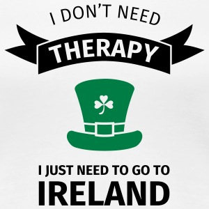 I don't neet therapy I just need to go to ireland T-Shirts - Frauen Premium T-Shirt
