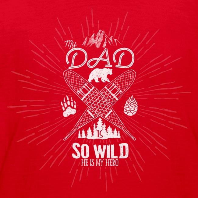 My Dad is so Wild, He's my Hero // Kid shirt
