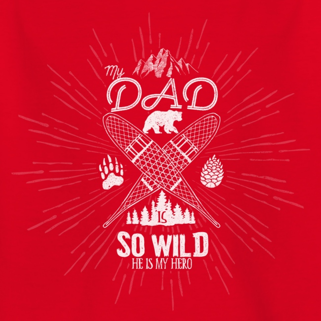 My Dad is so Wild, He's my Hero // Kid shirt