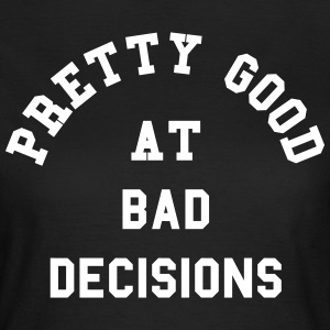 Good At Bad Decisions Funny Quote T-shirts - Vrouwen T-shirt