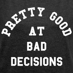 Good At Bad Decisions Funny Quote T-shirts - T-shirt med upprullade ärmar dam
