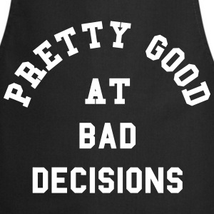 Good At Bad Decisions Funny Quote Forklær - Kokkeforkle