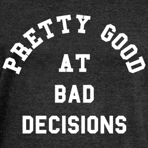 Good At Bad Decisions Funny Quote Puserot - Naisten Bella u-kaula-aukkoinen pusero