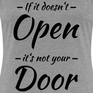 If it doesn't open, it's not your door T-Shirts - Frauen Premium T-Shirt
