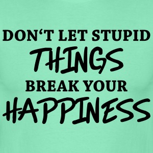 Don't let stupid things break your happiness Tee shirts - T-shirt Homme