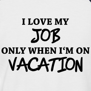 I love my job only when I'm on vacation Tee shirts - T-shirt baseball manches courtes Homme