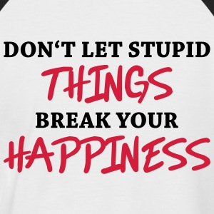 Don't let stupid things break your happiness Tee shirts - T-shirt baseball manches courtes Homme