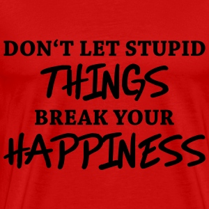 Don't let stupid things break your happiness T-shirts - Premium-T-shirt herr