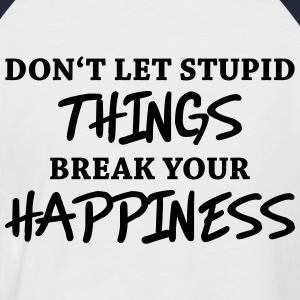 Don't let stupid things break your happiness Camisetas - Camiseta béisbol manga corta hombre