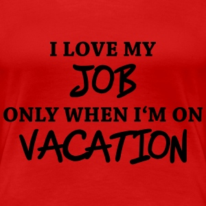 I love my job only when I'm on vacation Tee shirts - T-shirt Premium Femme