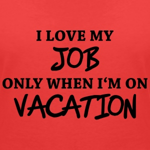 I love my job only when I'm on vacation T-Shirts - Women's V-Neck T-Shirt