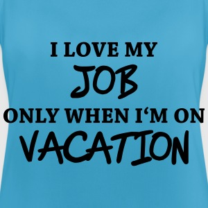 I love my job only when I'm on vacation Sportbekleidung - Frauen Tank Top atmungsaktiv