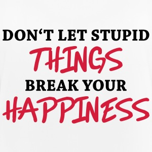 Don't let stupid things break your happiness Sportkleding - Vrouwen tanktop ademend