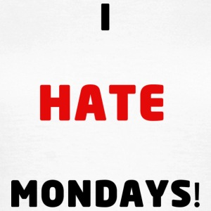 I Hate Mondays T-Shirt - Women's T-Shirt